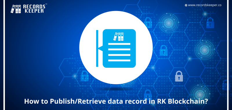 How to Publish/Retrieve data records in RecordsKeeper Blockchain?