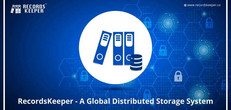 RecordsKeeper – A Global Distributed Storage System